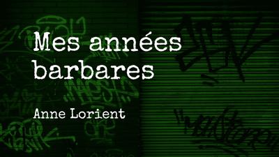 Mes Années Barbares – Anne Lorient